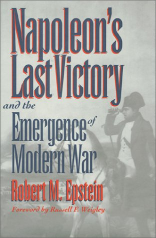 9780700606641: Napoleon's Last Victory and the Emergence of Modern War