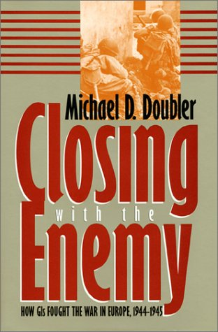 9780700606757: Closing With the Enemy: How Gis Fought the War in Europe, 1944-1945 (Modern War Studies)