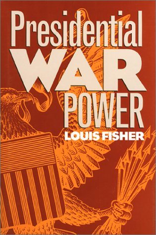 Presidential War Power: Louis Fisher
