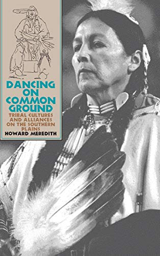9780700606948: Dancing on Common Ground: Tribal Cultures and Alliances on the Southern Plains