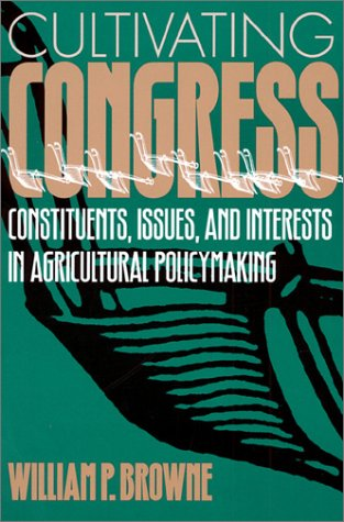 9780700607013: Cultivating Congress: Constituents, Issues, and Interests in Agricultural Policymaking