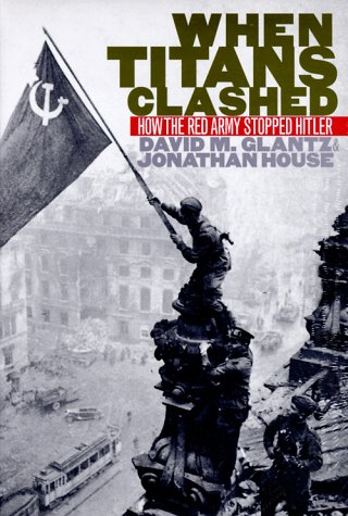 9780700607174: When Titans Clashed: How the Red Army Stopped Hitler (Modern War Studies)