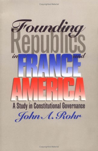 9780700607341: Founding Republics in France and America: A Study in Constitutional Governance