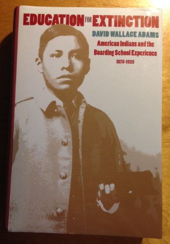 9780700607358: Education for Extinction: American Indians and the Boarding School Experience, 1875-1928