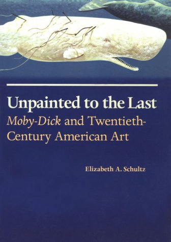 9780700607426: Unpainted to the Last: Moby-Dick and Twentieth-Century American Art