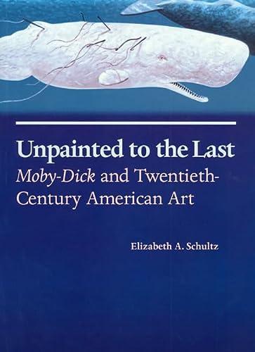 UNPAINTED TO THE LAST MOBY-DICK AND TWENTIETH-CENTURY: Schultz, Elizabeth A.