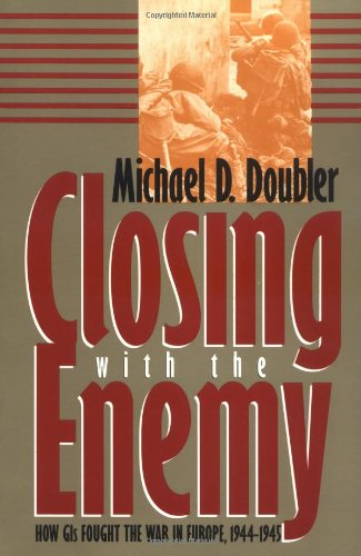 9780700607440: Closing With the Enemy: How GIs Fought the War in Europe, 1944-1945 (Modern War Studies)