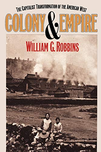 9780700607501: Colony and Empire: The Capitalist Transformation of the American West
