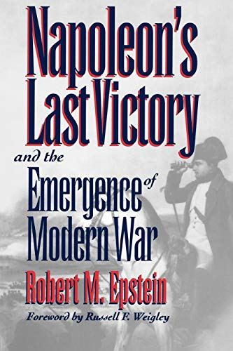 9780700607518: Napoleon's Last Victory and the Emergence of Modern War