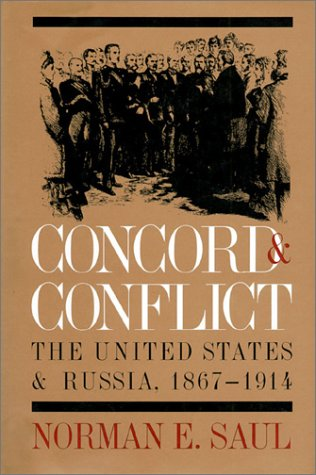 Concord and Conflict: The United States and Russia, 1867-1914: Saul, Norman E.