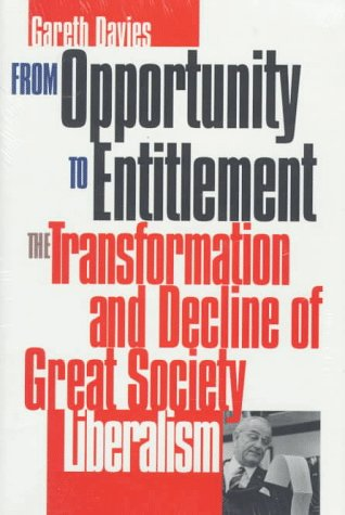 9780700607570: From Opportunity to Entitlement: The Transformation and Decline of Great Society Liberalism