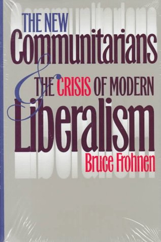 9780700607624: The New Communitarians and the Crisis of Modern Liberalism