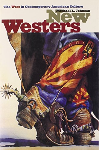 New Westers: The West in Contemporary American Culture: Michael L. Johnson