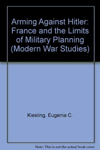 9780700607648: Arming Against Hitler: France and the Limits of Military Planning (Modern War Studies)