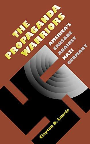 9780700607655: The Propaganda Warriors: America's Crusade Against Nazi Germany
