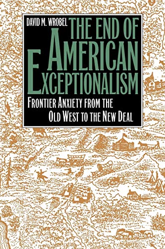 9780700607815: The End of American Exceptionalism: Frontier Anxiety from the Old West to the New Deal