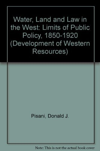 Water, Land, and Law in the West: The Limits of Public Policy, 1850-1920 (Development of Western ...