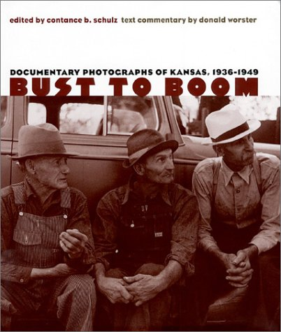 9780700607990: Bust to Boom: Documentary Photographs of Kansas, 1936-1949