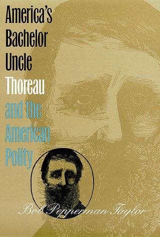 AMERICA'S BACHELOR UNCLE : Thoreau and the American Polity: Taylor, Bob Pepperman