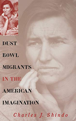 Dust Bowl Migrants in the American Imagination (Rural America): Shindo, Charles J.