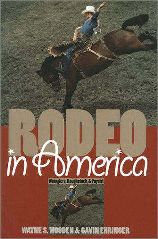 9780700608133: Rodeo in America: Wranglers, Roughstock, & Paydirt
