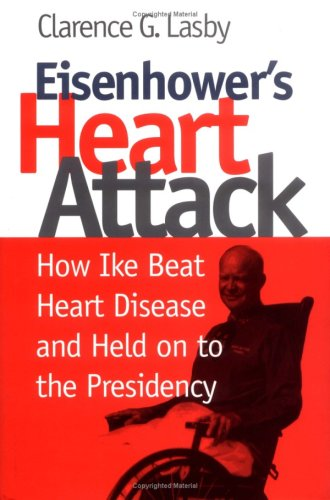 9780700608225: Eisenhower's Heart Attack: How Ike Beat Heart Disease and Held on to the Presidency