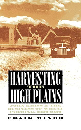 Harvesting the High Plains: John Kriss and the Business of Wheat Farming, 1920-1950: Miner, H. ...