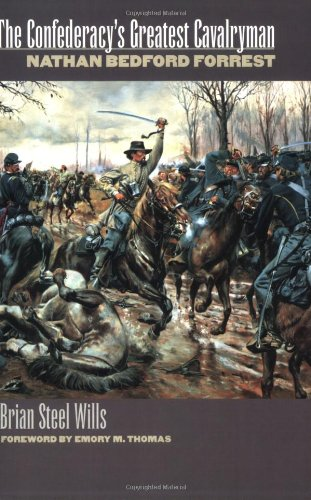 The Confederacy's Greatest Cavalryman: Nathan Bedford Forrest