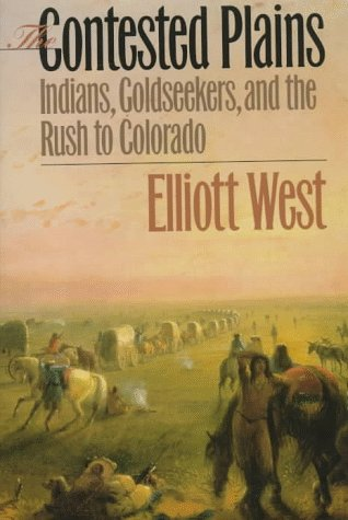 9780700608911: The Contested Plains: Indians, Goldseekers, and the Rush to Colorado