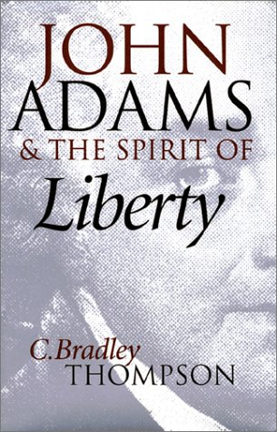 John Adams and the Spirit of Liberty: Thompson, C. Bradley