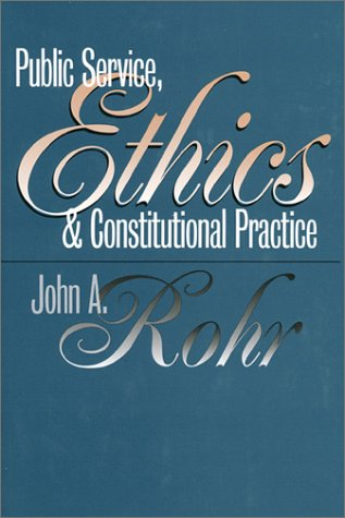 9780700609260: Public Service, Ethics, and Constitutional Practice (Studies in Government & Public Policy)