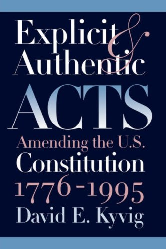 9780700609314: Explicit and Authentic Acts: Amending the U.S. Constitution, 1776-1995