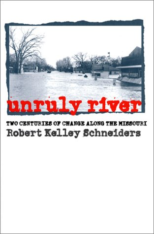 9780700609376: Unruly River: Two Centuries of Change Along the Missouri (Development of Western Resources)