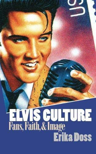 Elvis Culture: Fans, Faith, and Image: Doss, Erika