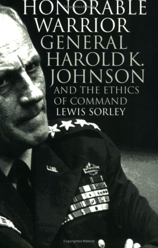 9780700609529: Honorable Warrior: General Harold K. Johnson and the Ethics of Command (Modern War Studies (Paperback))