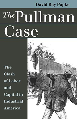 9780700609543: The Pullman Case: The Clash of Labor and Capital in Industrial America (Landmark Law Cases & American Society)