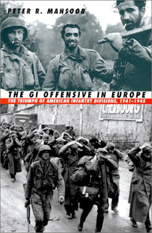 The GI Offensive in Europe: The Triumph: Mansoor, Peter R.