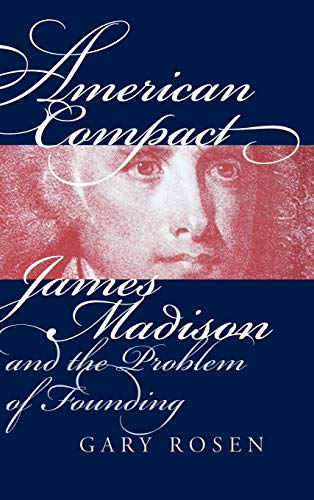 9780700609604: American Compact: James Madison and the Problem of Founding (American Political Thought (University Press of Kansas))