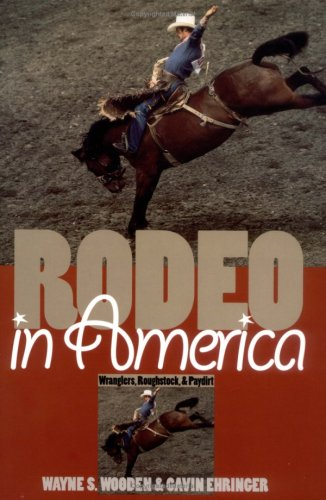 9780700609659: Rodeo in America: Wranglers, Roughstock, and Paydirt