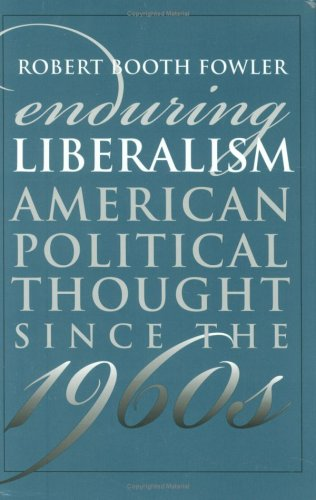 Enduring Liberalism: American Political Thought since the 1960s (American Political Thought): ...