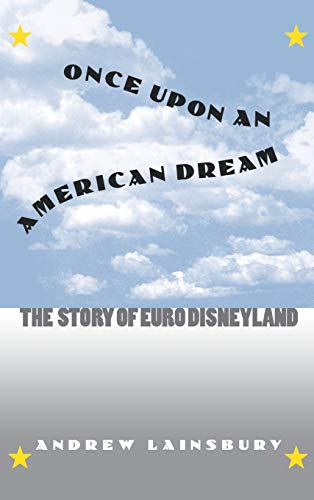 9780700609895: Once Upon an American Dream: The Story of Euro Disneyland