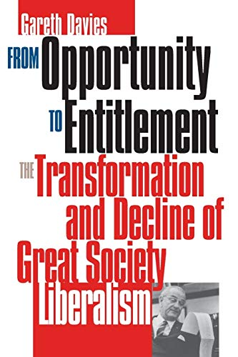 9780700609949: From Opportunity to Entitlement: The Transformation and Decline of Great Society Liberalism