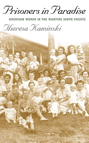 Prisoners in Paradise: American Women in the Wartime South Pacific: Kaminski, Theresa