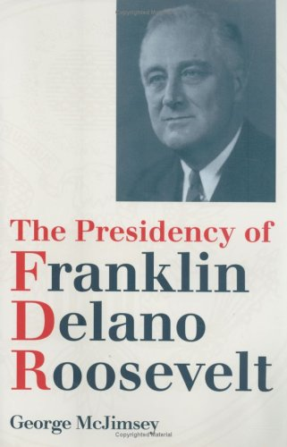 9780700610129: The Presidency of Franklin Delano Roosevelt (American Presidency)