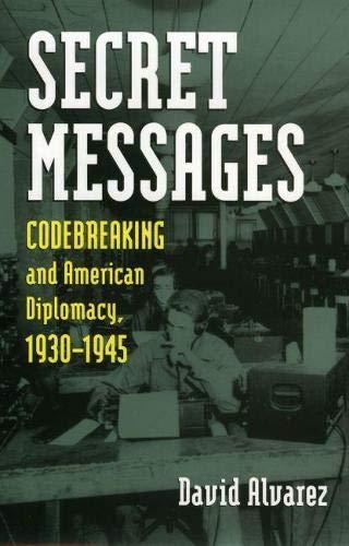 Secret Messages: Codebreaking and American Diplomacy, 1930-1945 (Hardback): David Alvarez
