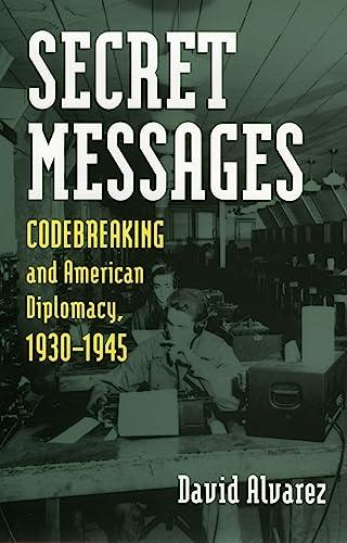 9780700610136: Secret Messages: Codebreaking and American Diplomacy, 1930-1945 (Modern War Studies)