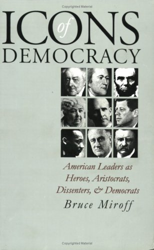 9780700610181: Icons of Democracy: American Leaders as Heroes, Aristocrats, Dissenters, and Democrats