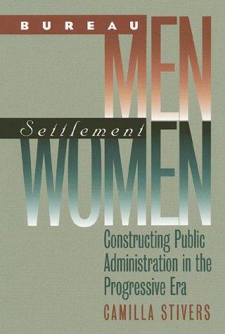9780700610211: Bureau Men, Settlement Women: Constructing Public Administration in the Progressive Era (Studies in Government and Public Policy)