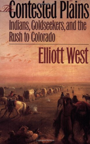 9780700610297: The Contested Plains: Indians, Goldseekers, and the Rush to Colorado