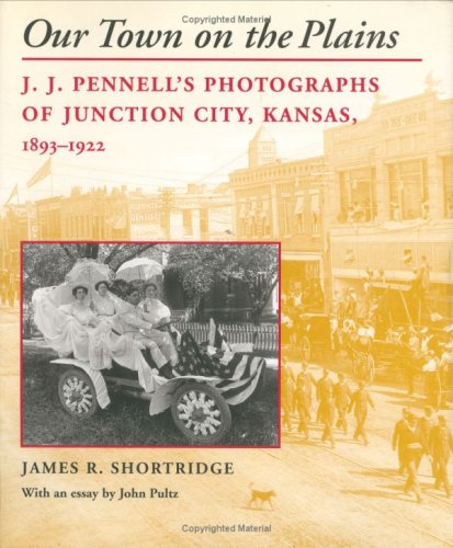9780700610433: Our Town on the Plains: J.J.Pennell's Photographs of Junction City, Kansas, 1893-1922